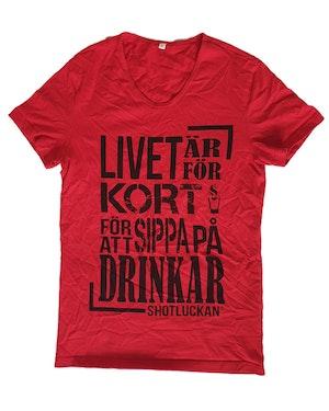"""T-shirt """"Livet är för kort för att sippa på drinkar"""""""