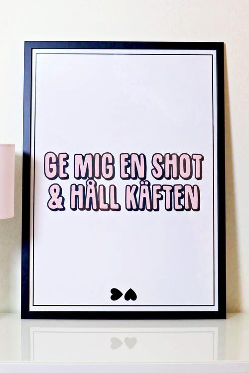 "Poster ""Ge mig en shot & håll käften"""