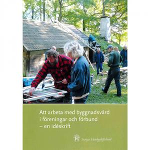Att arbeta med byggnadsvård i föreningar och förbund – en idéskrift