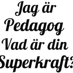 Jag är Pedagog vad är din Superkraft - Muggtryck