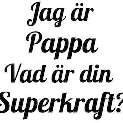 Jag är Pappa vad är din Superkraft - Muggtryck