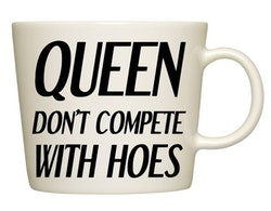 QUEEN DON'T COMPETE WITH HOES - Muggtryck