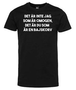 Tshirt - Det är inte jag som är omogen, det är du som är en bajskorv