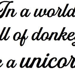 In a world full of donkeys be a unicorn - Muggtryck