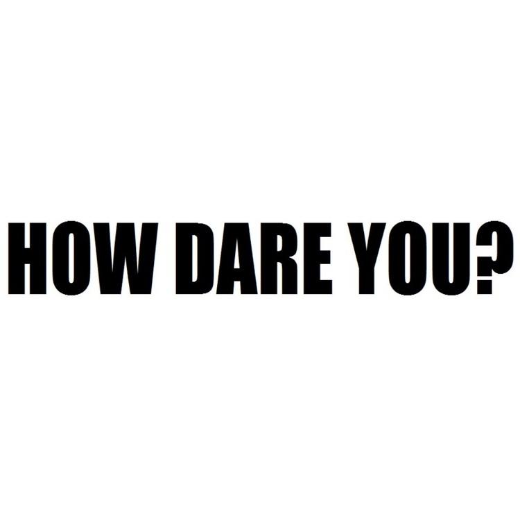 Dekal - HOW DARE YOU?