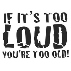 Dekal - IF IT'S TOO LOUD YOU'RE TOO OLD!