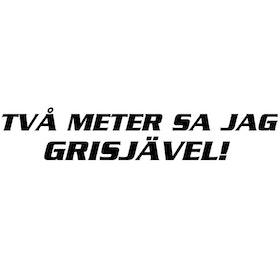 Dekal - TVÅ METER SA JAG GRISJÄVEL
