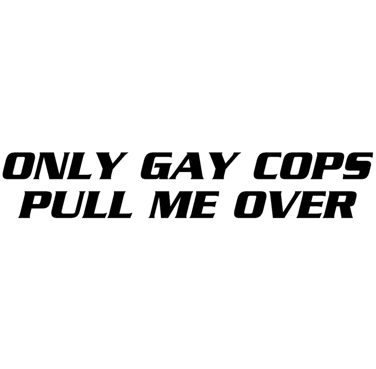 Dekal - ONLY GAY COPS PULL ME OVER