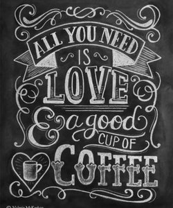 Print - All you Need is Love and Coffee