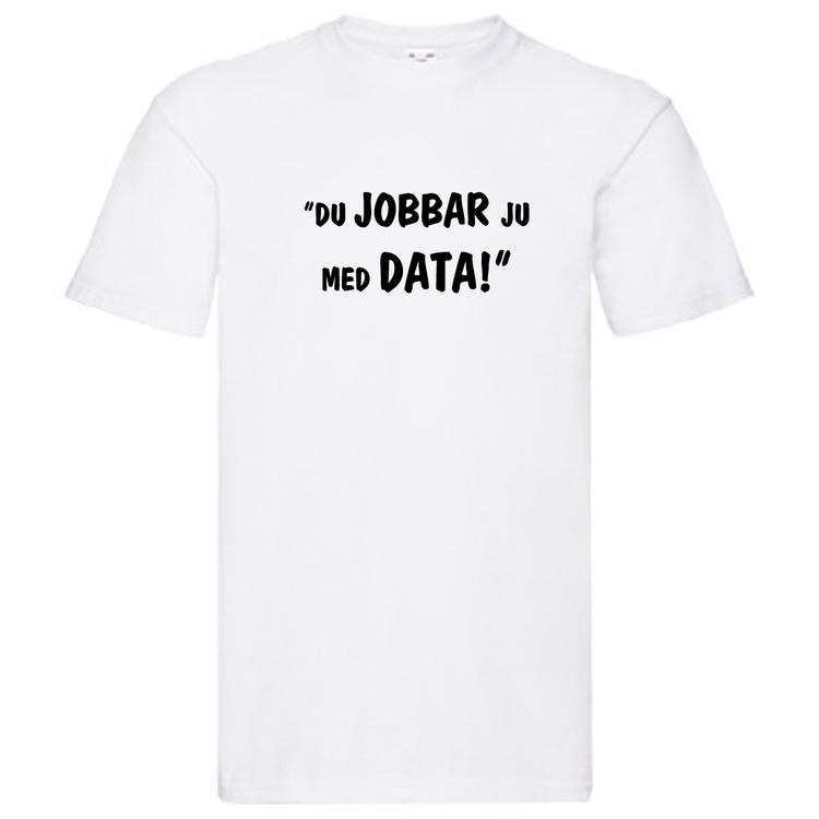 """T-Shirt, """"Du jobbar ju med data!"""", Svenska Citat"""