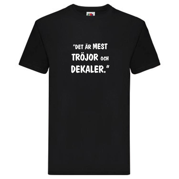 """T-Shirt, """"Det är mest tröjor och dekaler"""", Svenska Citat"""