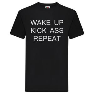 "T-Shirt - ""Wake up Kick Ass Repeat"""