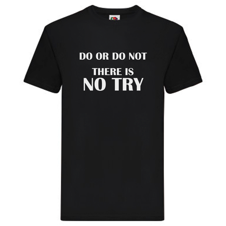 "T-Shirt - ""Do or do not, there is no try"""