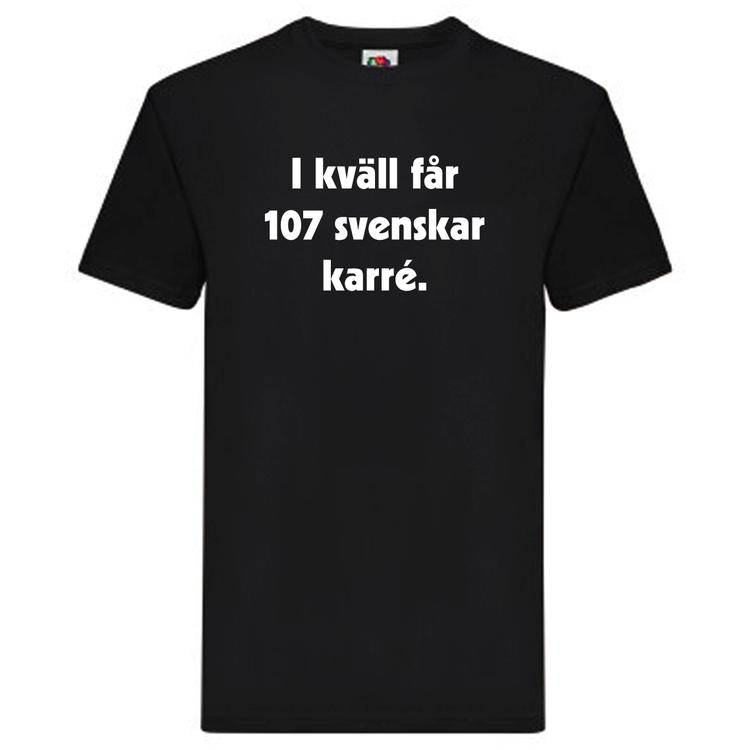 """T-Shirt, """"I kväll får 107 svenskar karré"""""""