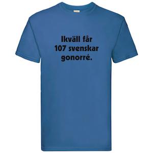 """T-Shirt, """"I kväll får 107 svenskar gonorré"""", Svenska Citat"""