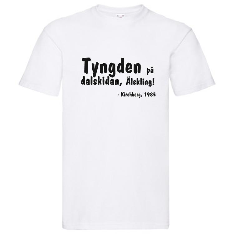 """T-Shirt, """"Tyngden på dalskidan, älskling"""", Svenska Citat"""