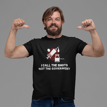 I Call The Shots. Not The Goverment . T-Shirt Herr
