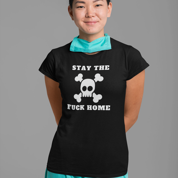 Stay The Fuck Home T-Shirt Dam