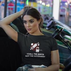 I Call The Shots. Not The Goverment. T-Shirt Dam