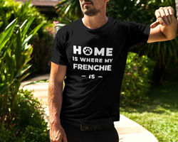 Home Is Where My Frenchie Is  T-Shirt Herr
