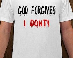 God Forgives,I Dont! T-Shirt Herr