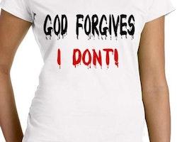 God Forgives I Don't! T-Shirt Dam