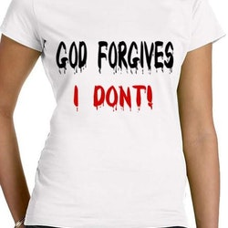 God Forgives I Don't! T-Shirt Dam