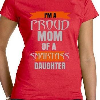 Proud Mum Of A Smartass Daughter T-Shirt Dam