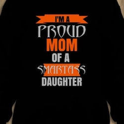 Proud Mom Of A Smartass Daughter Sweatshirt Unisex