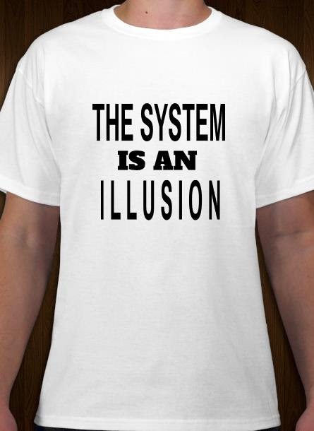 Tshirt Men, The system is an illusion