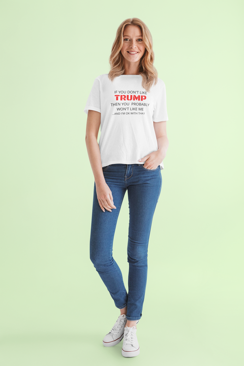 You don't like Trump? T-Shirt