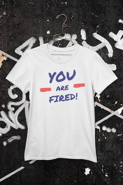You Are Fired T-Shirt Herr