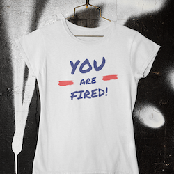 You Are Fired T-Shirt  Dam