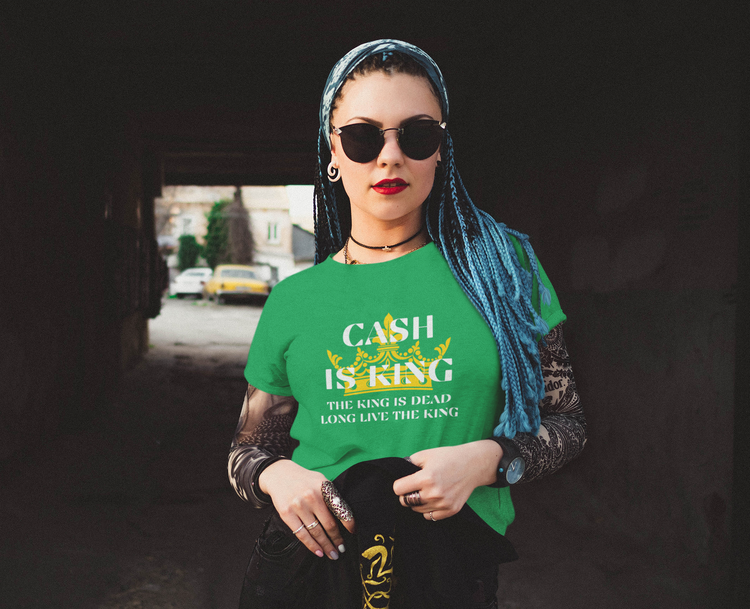 Cash is King T-Shirt. Tshirt för dam med tryck Cash Is King The King Is Dead Long Live The King