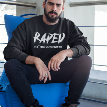 Raped By The Government Sweatshirt Unisex