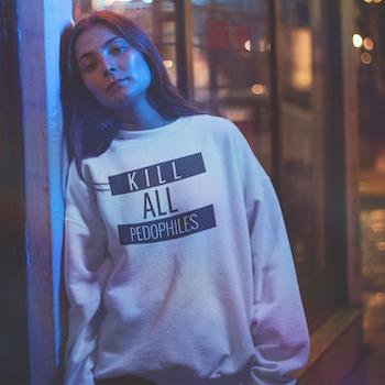 Kill All Pedophiles Sweatshirt Unisex
