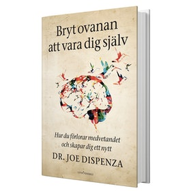 """Bok """"Bryt ovanan att vara dig själv"""" - Joe Dispenza"""