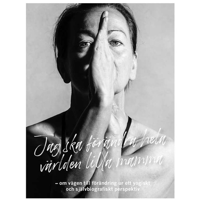 """Bok """"Jag ska förändra hela världen lilla mamma"""" - Laila Svensson"""