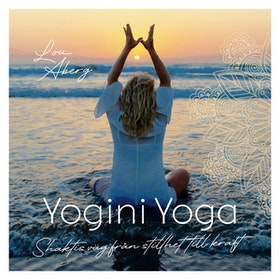 """Bok """"Yogini Yoga - Shaktis väg från stillhet till kraft"""" - Lou Åberg"""