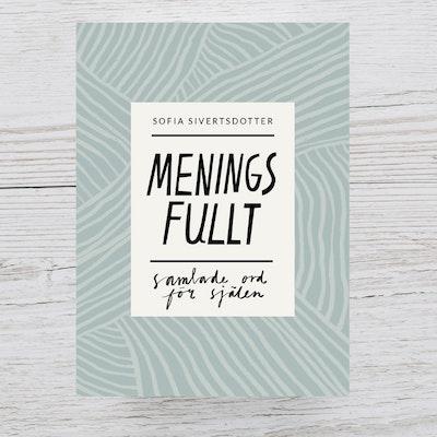 """Bok """"Meningsfullt - samlade ord för själen"""" - Sofia Sivertsdotter"""