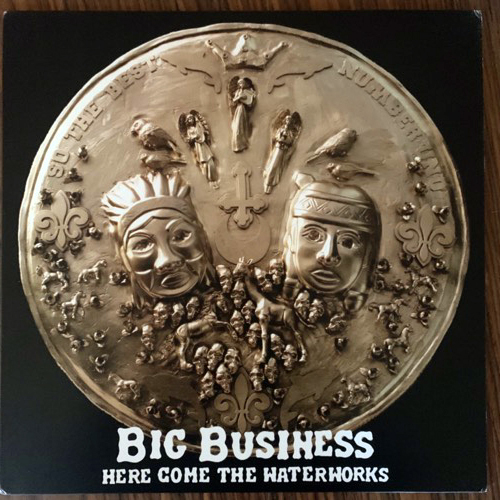 BIG BUSINESS Here Come The Waterworks (Ltd white label) (Hydra Head - USA original) (EX) LP