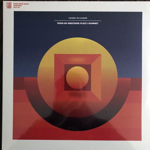 HENRIK RYLANDER Från En Obestämd Plats I Rummet (Höga Nord Arkiv - Sweden reissue) (SS) LP