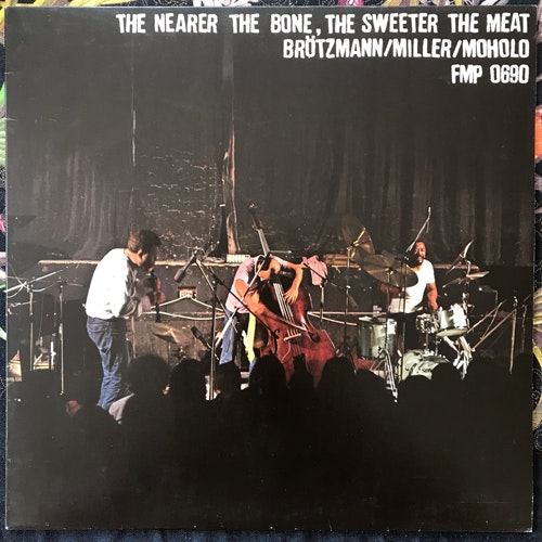 BRÖTZMANN, MILLER, MOHOLO The Nearer The Bone, The Sweeter The Meat (FMP - Germany original) (EX) LP