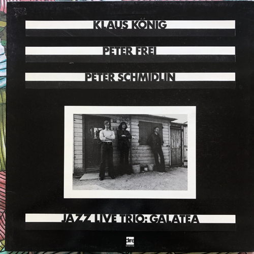 KLAUS KÖNIG, PETER FREI, PETER SCHMIDLIN Jazz Live Trio – Galatea (Dire - Italy original) (VG+) LP