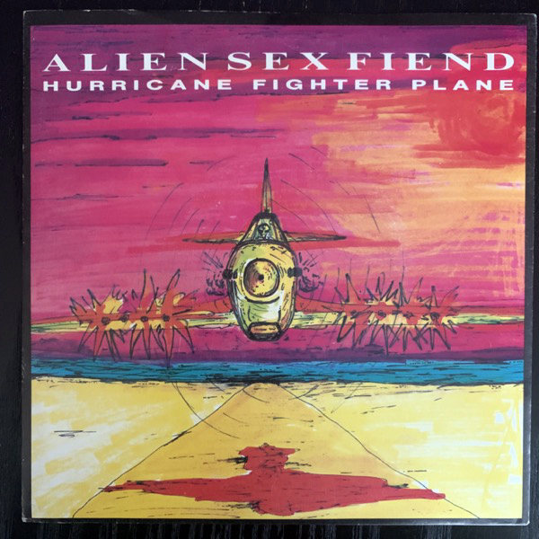 ALIEN SEX FIEND Hurricane Fighter Plane (Anagram - UK original) (VG+) 7""