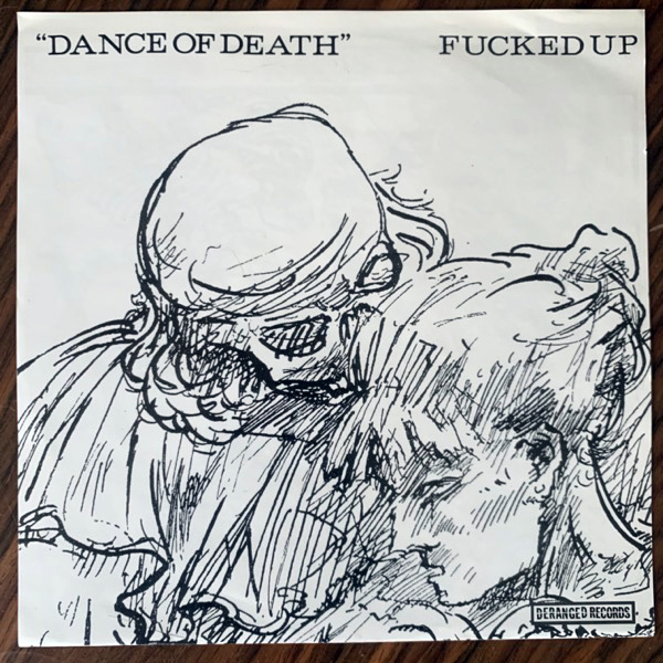 FUCKED UP Dance Of Death (Deranged - Canada 2005 repress) (EX) 7""
