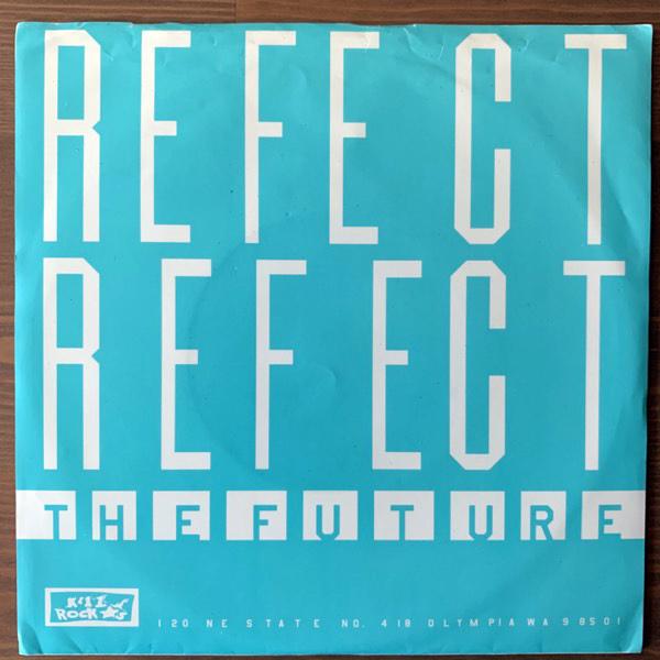 """REFECT REFECT The Future (Kill Rock Stars - USA original) (VG+) 7"""""""