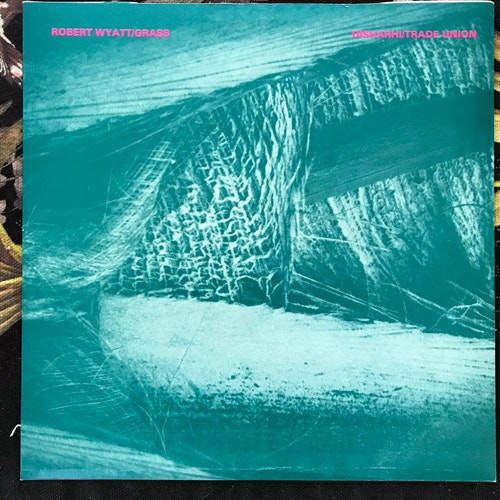 "ROBERT WYATT / DISHARHI Grass/Trade Union (Rough Trade - UK original) (EX/VG+) 7"""