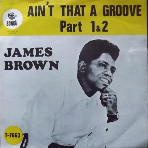 JAMES BROWN & THE FAMOUS FLAMES Ain't That A Groove Part 1 & 2 (Sonet - Sweden original) (VG+) 7""