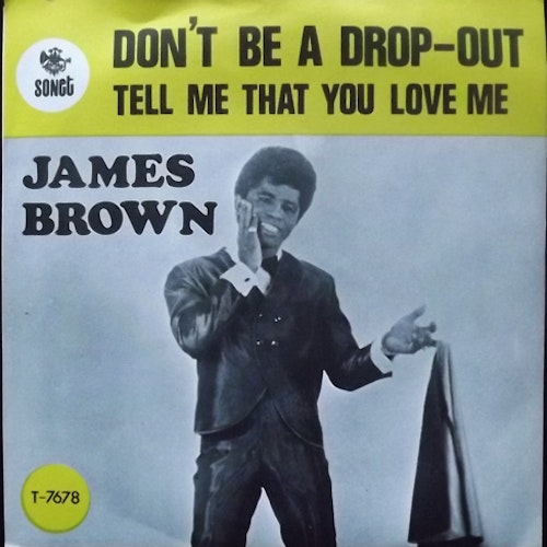JAMES BROWN & THE FAMOUS FLAMES Don't Be A Drop-Out (Sonet - Sweden original) (VG+/EX) 7""